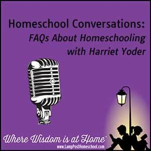 Homeschool Conversations: FAQs About Homeschooling with Harriet Yoder