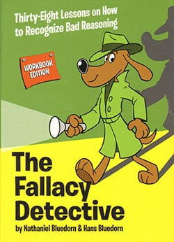 Go to The Fallacy Detective Workbook Edition 9780974531571 By Nathaniel Bluedorn and Hans Bluedorn, Publisher: Christian Logic